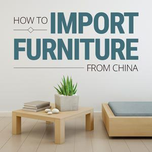 How To Import Furniture From China