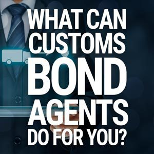 What Can Customs Bond Agents Do For You?