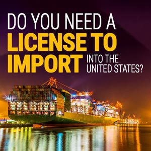 Do you need a license to import into the United States?