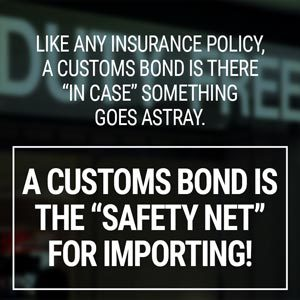 A Customs Bond is a safety net for importing