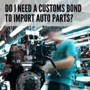 Do I Need a Customs Bond to Import Auto Parts