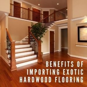 benefits of importing exotic hardwood flooring