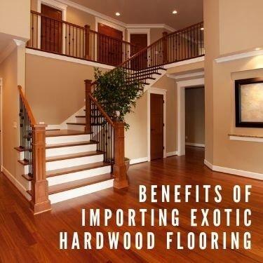 benefits of importing exotic hardwood flooring