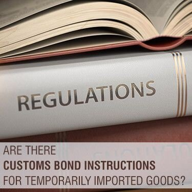 Are there Customs Bond Instructions for Temporarily Imported Goods