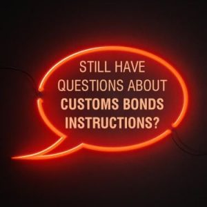 Still Have Questions about Customs Bonds Instructions