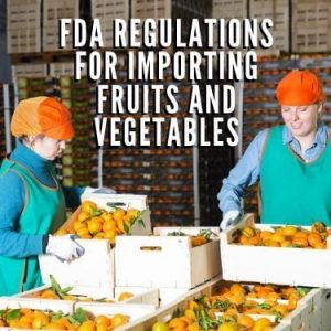 FDA Regulations for Importing Fruits and Vegetables