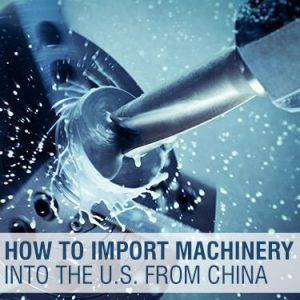 How to Import Machinery Into the US from China
