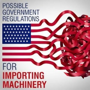 Possible Government Regulations for Importing Machinery