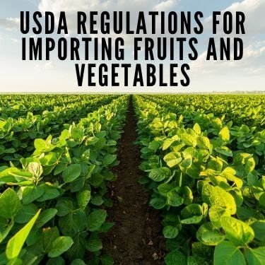 USDA Regulations for Importing Fruits and Vegetables