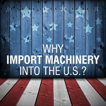 Why Import Machinery into the US