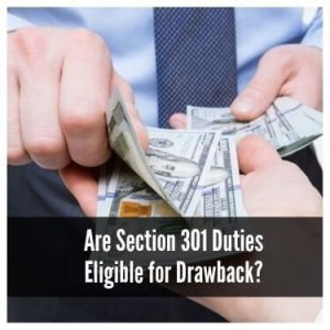 Are Section 301 Duties Eligible for Drawback