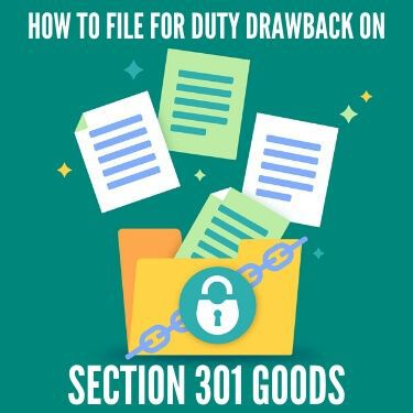 How-to-File-for-Duty-Drawback-on-Section-301-Goods-1