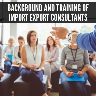 Background and Training of Import Export Consultants