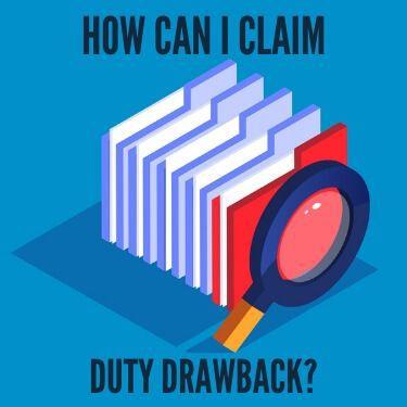 How Can I Claim Duty Drawback