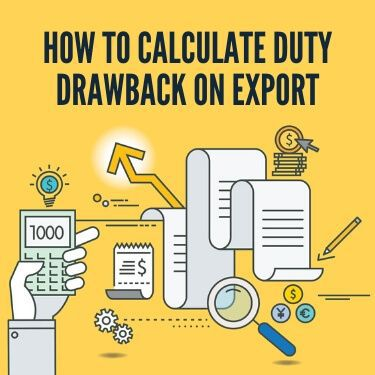 How To Calculate Duty Drawback on Export