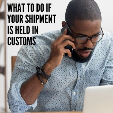What to do if Your Shipment is Held in Customs