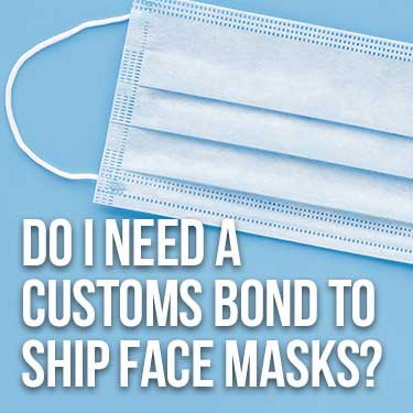 Do I Need a Customs Bond to Ship Face Masks