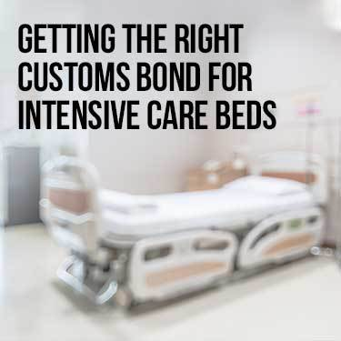 Getting the right customs bond for intensive care beds