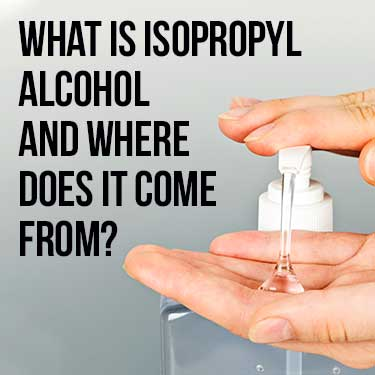 What is isopropyl alcohol and where does it come from?