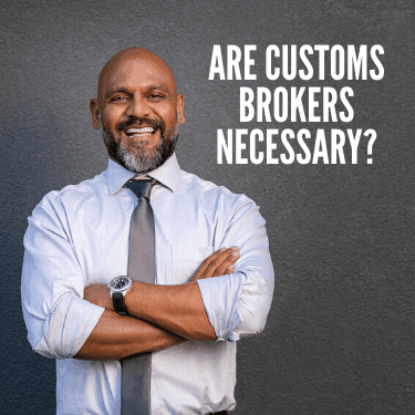 Are Customs Brokers Necessary