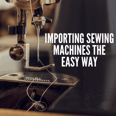 Importing Sewing Machines the Easy Way