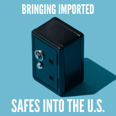 Bringing Imported Safes Into the U.S.