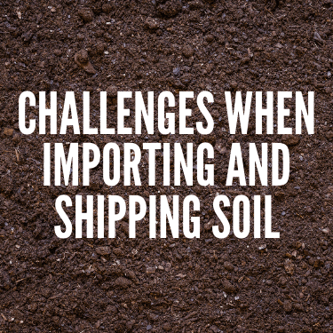 Challenges When Importing and Shipping Soil