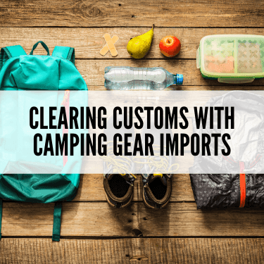 Clearing Customs with Camping Gear Imports