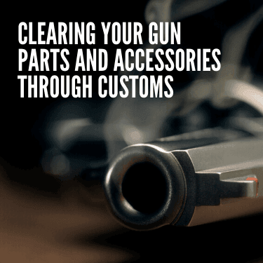 Clearing your Gun Parts and Accessories Through Customs