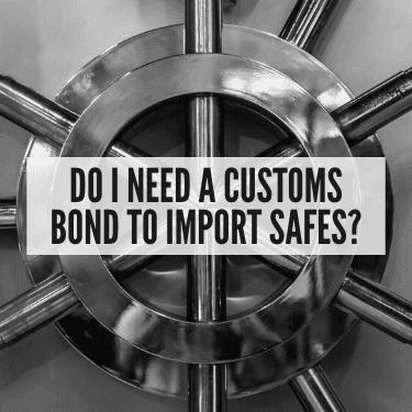 Do I Need a Customs Bond To Import Safes