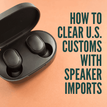 How to Clear U.S. Customs with Speaker Imports