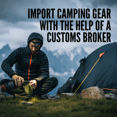 Import Camping Gear with the Help of a Customs Broker