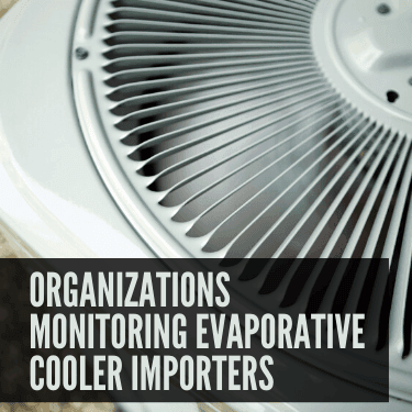 Organizations Monitoring Evaporative Cooler Importers