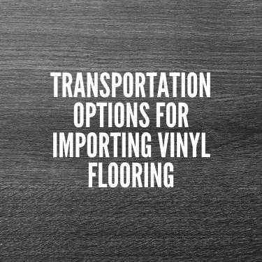Transportation Options For Importing Vinyl Flooring