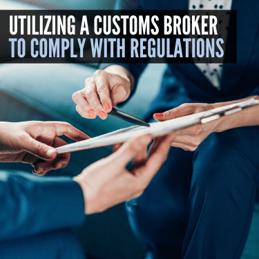Utilizing a Customs Broker to Comply with Regulations