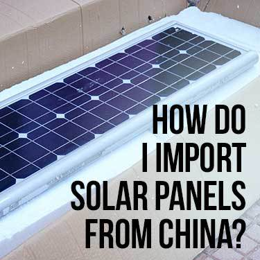 How do I Import Solar Panels From China?