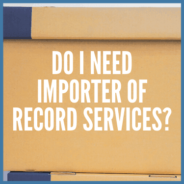 Do I Need Importer of Record Services