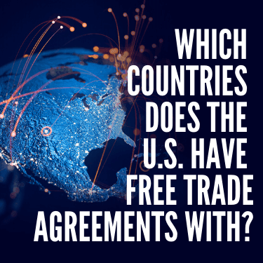 Which Countries Does the U.S. Have Free Trade Agreements With