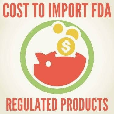 Cost to Import FDA Regulated Products