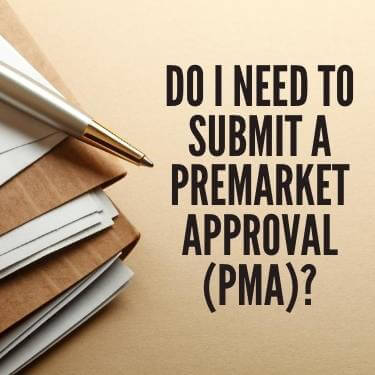 Do I Need to Submit a Premarket Approval (PMA)
