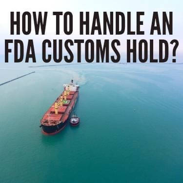 How to Handle an FDA Customs Hold