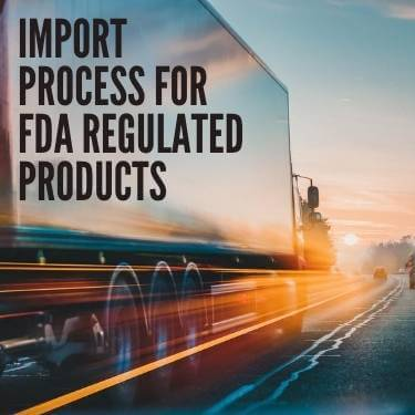 Import Process For FDA Regulated Products