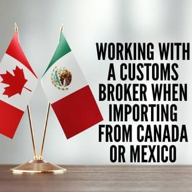 Working With a Customs Broker When Importing From Canada or Mexico