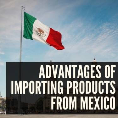 Advantages of Importing Products From Mexico