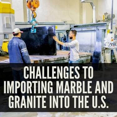 Challenges to Importing Marble and Granite Into the U.S.