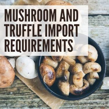 Mushroom and Truffle Import Requirements