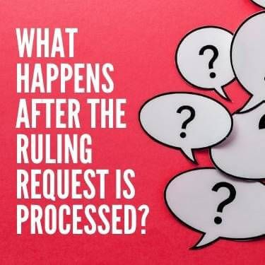 What Happens After the Ruling Request is Processed
