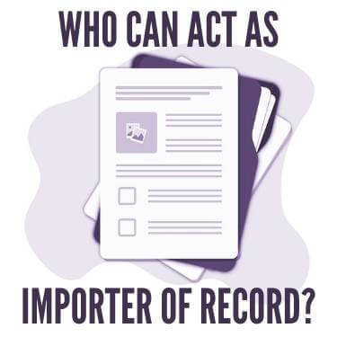 Who Can Act As Importer Of Record